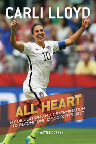 All Heart (My Dedication and Determination to Become One of Soccer's Best) by Carli Lloyd, Wayne Coffey, 9780544978690