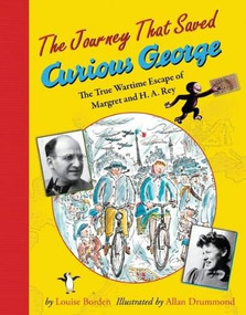 The Journey That Saved Curious George (The True Wartime Escape of Margret and H.A. Rey) - 9780547417462 by Allan Drummond, Louise Borden, 9780547417462