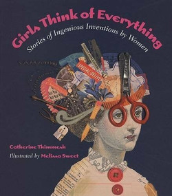 Girls Think of Everything (Stories of Ingenious Inventions by Women) by Melissa Sweet, Catherine Thimmesh, 9780618195633
