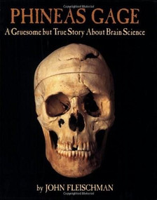 Phineas Gage (A Gruesome but True Story About Brain Science) by John Fleischman, 9780618494781