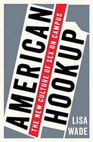 American Hookup (The New Culture of Sex on Campus) by Lisa Wade, 9780393285093