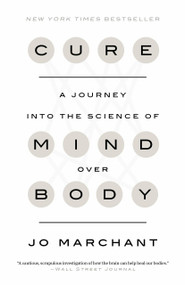 Cure (A Journey into the Science of Mind Over Body) by Jo Marchant, 9780385348171