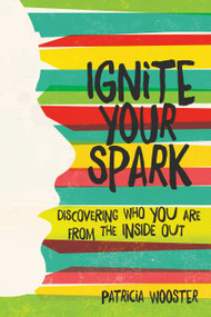Ignite Your Spark (Discovering Who You Are from the Inside Out) - 9781582705644 by Patricia Wooster, 9781582705644