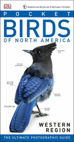 American Museum of Natural History: Pocket Birds of North America, Western Region (The Ultimate Photographic Guide) by Stephen Kress, Elissa Wolfson, 9781465456304