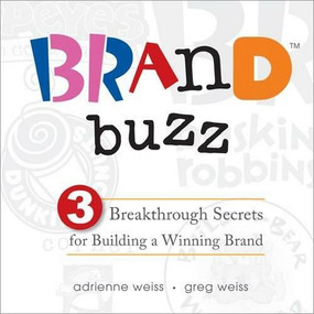 Brand Buzz (3 Breakthrough Secrets for Building a Winning Brand) by Adrienne Weiss, Gregory Weiss, 9781608106028