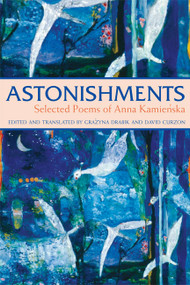 Astonishments (Selected Poems of Anna Kamienska) by Anna Kamienska, David Curzon, Grazyna Drabik, 9781557255990