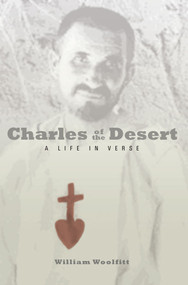 Charles of the Desert (A Life in Verse) by William Woolfitt, 9781612617640