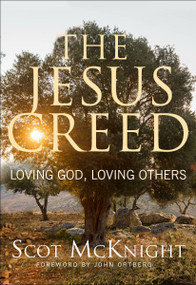 The Jesus Creed (Loving God, Loving Others - 15th Anniversary Edition) by Scot McKnight, 9781612615783