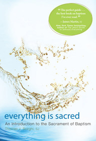 Everything Is Sacred (An Introduction to the Sacrament of Baptism) by Thomas Scirghi, James Martin, 9781557256768