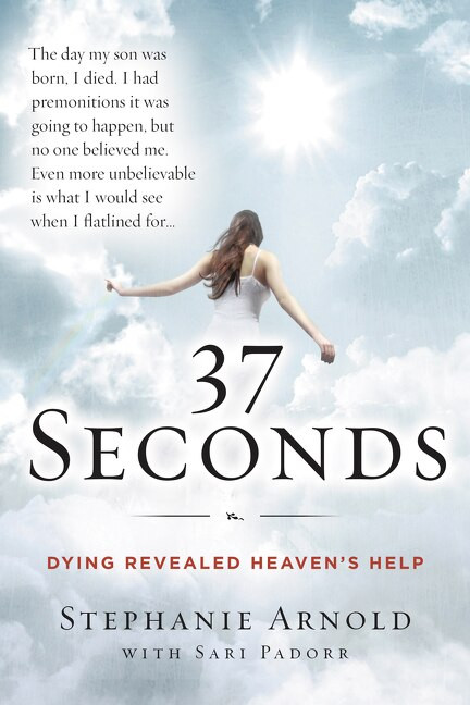 37 Seconds (Dying Revealed Heaven's Help--A Mother's Journey) by Stephanie Arnold, Sari Padorr, 9780062402325