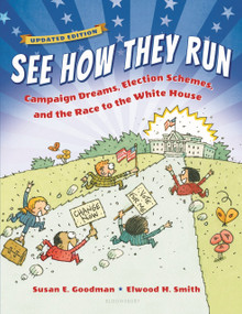 See How They Run (Campaign Dreams, Election Schemes, and the Race to the White House) by Susan E. Goodman, Elwood Smith, 9781599908977