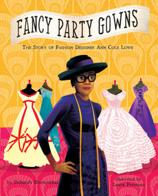 Fancy Party Gowns (The Story of Fashion Designer Ann Cole Lowe) by Deborah Blumenthal, Laura Freeman, 9781499802399