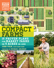 Compact Farms (15 Proven Plans for Market Farms on 5 Acres or Less; Includes Detailed Farm Layouts for Productivity and Efficiency) by Josh Volk, Michael Ableman, 9781612125947