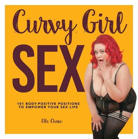 Curvy Girl Sex (101 Body-Positive Positions to Empower Your Sex Life) by Elle Chase, 9781592337408
