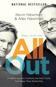 All Out (A Father and Son Confront the Hard Truths That Made Them Better Men) by Kevin Newman, Alex Newman, 9780345813886