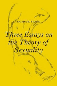 Three Essays on the Theory of Sexuality (The 1905 Edition) by Sigmund Freud, Phillippe Van Haute, Herman Westerink, Ulrike Kistner, 9781784783587