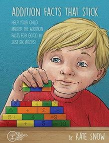 Addition Facts that Stick (Help Your Child Master the Addition Facts for Good in Just Six Weeks) by Kate Snow, Debra Pearson, Corrin Brewer, 9781933339924