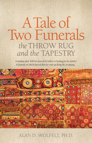 A Tale of Two Funerals (The Throw Rug and the Tapestry) by Alan D. Wolfelt, 9781617222467