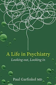 A Life in Psychiatry (Looking Out, Looking In) by Paul Garfinkel, 9780991741175