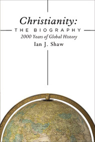 Christianity: The Biography (2000 Years of Global History) by Ian J. Shaw, 9780310536284