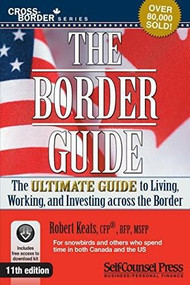 Border Guide (The Ultimate Guide to Living, Working, and Investing Across the Border) by Robert Keats, 9781770402485