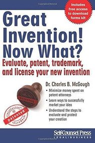 Great Invention! Now What? (Evaluate, patent, trademark, and license your new invention) by Charles B. McGough, 9781770401976