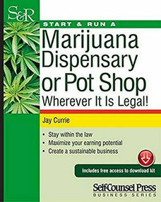 Start & Run a Marijuana Dispensary or Pot Shop (Wherever It Is Legal!) by Jay Currie, 9781770402621