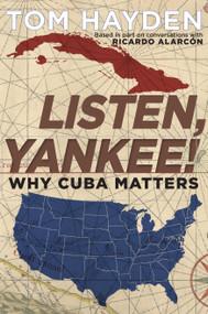 Listen, Yankee! (Why Cuba Matters) - 9781609807221 by Tom Hayden, Ricardo Alarcón, 9781609807221