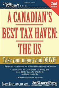 A Canadian's Best Tax Haven: The US (Take your money and drive!) by Robert Keats, 9781770402423