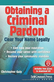 Obtaining a Criminal Pardon (Clear Your Name Legally) by Christopher Guly, 9781770402256
