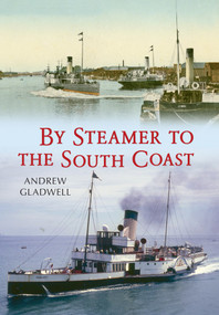 By Steamer to the South Coast by Andrew Gladwell, 9781445614519