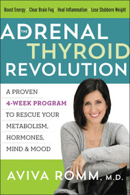 The Adrenal Thyroid Revolution (A Proven 4-Week Program to Rescue Your Metabolism, Hormones, Mind & Mood) by Aviva Romm, M.D., 9780062476340