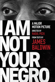 I Am Not Your Negro (A Companion Edition to the Documentary Film Directed by Raoul Peck) by James Baldwin, Raoul Peck, 9780525434696