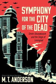 Symphony for the City of the Dead (Dmitri Shostakovich and the Siege of Leningrad) - 9780763691004 by M.T. Anderson, 9780763691004