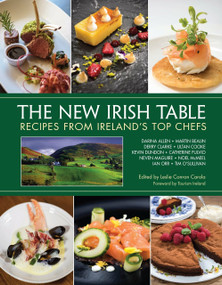 The New Irish Table (Recipes from Ireland's Top Chefs) by Leslie Conron Carola, Neven MaGuire, Darina Allen, Kevin Dundon, Catherine Fulvio, 9781623545246