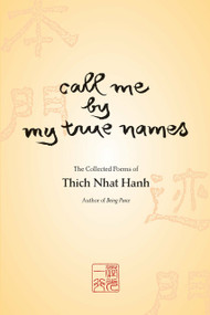 Call Me by My True Names (The Collected Poems) by Thich Nhat Hanh, 9781888375169