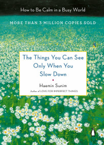 The Things You Can See Only When You Slow Down (How to Be Calm in a Busy World) by Haemin Sunim, Chi-Young Kim, Haemin Sunim, Youngcheol Lee, 9780143130772