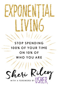 Exponential Living (Stop Spending 100% of Your Time on 10% of Who You Are) by Sheri Riley, Usher, 9781101989029