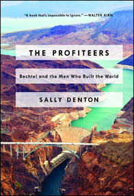 The Profiteers (Bechtel and the Men Who Built the World) - 9781476706474 by Sally Denton, 9781476706474