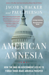 American Amnesia (How the War on Government Led Us to Forget What Made America Prosper) by Jacob S. Hacker, Paul Pierson, 9781451667837