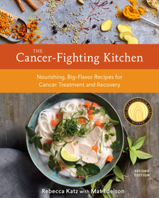 The Cancer-Fighting Kitchen, Second Edition (Nourishing, Big-Flavor Recipes for Cancer Treatment and Recovery [A Cookbook]) by Rebecca Katz, Mat Edelson, 9780399578717