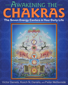 Awakening the Chakras (The Seven Energy Centers in Your Daily Life) by Victor Daniels, Kooch N. Daniels, Pieter Weltevrede, Pieter Weltevrede, 9781620555873