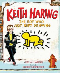 Keith Haring: The Boy Who Just Kept Drawing by Kay Haring, Robert Neubecker, 9780525428190