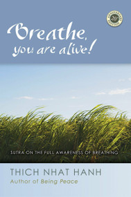 Breathe, You Are Alive (The Sutra on the Full Awareness of Breathing) by Thich Nhat Hanh, 9781888375848