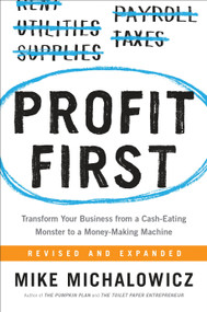 Profit First (Transform Your Business from a Cash-Eating Monster to a Money-Making Machine) by Mike Michalowicz, 9780735214149