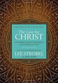 The Case for Christ Graduate Edition (A Journalist's Personal Investigation of the Evidence for Jesus) by Lee Strobel, Jane Vogel, 9780310761808