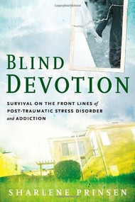 Blind Devotion (Survival on the Front Lines of Post-Traumatic Stress Disorder and Addiction) by Sharlene Prinsen, 9781616494094