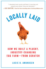 Locally Laid (How We Built a Plucky, Industry-changing Egg Farm - from Scratch) - 9780399185601 by Lucie B. Amundsen, 9780399185601