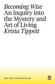 Becoming Wise (An Inquiry into the Mystery and Art of Living) - 9781101980316 by Krista Tippett, 9781101980316
