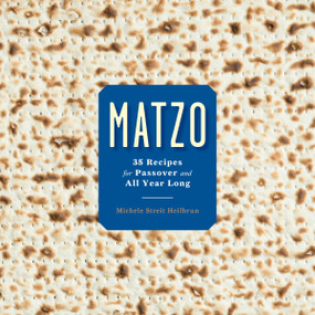 Matzo (35 Recipes for Passover and All Year Long: A Cookbook) by Michele Streit Heilbrun, David Kirschner, 9780804188999